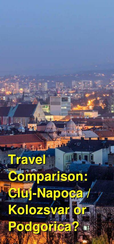 Cluj-Napoca / Kolozsvar vs. Podgorica Travel Comparison