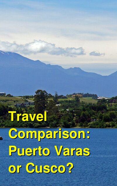 Puerto Varas vs. Cusco Travel Comparison