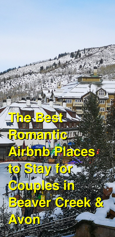 The Best Romantic Airbnb Places to Stay for Couples in Beaver Creek & Avon (March 2021) | Budget Your Trip