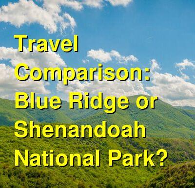 Blue Ridge vs. Shenandoah National Park Travel Comparison