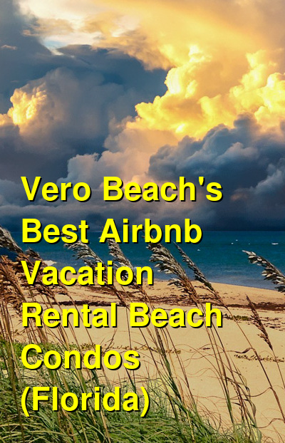 Vero Beach's 7 Best Airbnb Vacation Rental Beach Condos (Florida) | Budget Your Trip