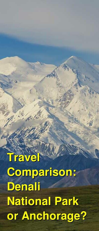 Denali National Park vs. Anchorage Travel Comparison