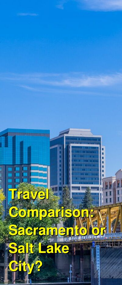 Sacramento vs. Salt Lake City Travel Comparison