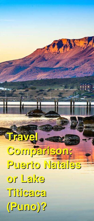 Puerto Natales vs. Lake Titicaca (Puno) Travel Comparison