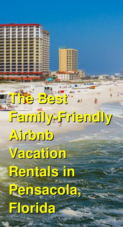 The Best Family-Friendly Airbnb & VRBO Vacation Rentals in Pensacola, Florida (May 2021) | Budget Your Trip