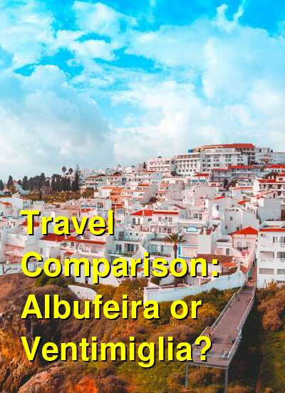 Albufeira vs. Ventimiglia Travel Comparison