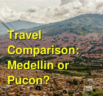 Medellin vs. Pucon Travel Comparison