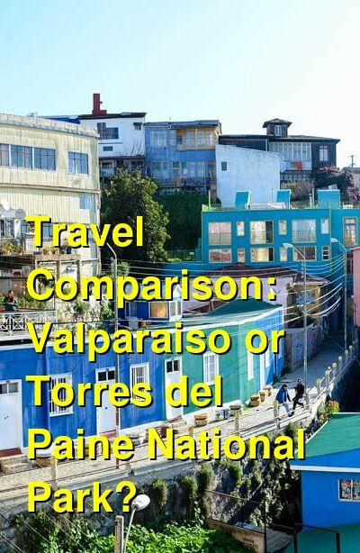 Valparaiso vs. Torres del Paine National Park Travel Comparison