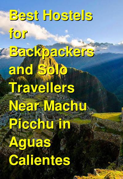 Best Hostels for Backpackers and Solo Travellers Near Machu Picchu in Aguas Calientes | Budget Your Trip