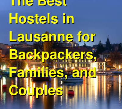 The Best Hostels in Lausanne for Backpackers, Families, and Couples | Budget Your Trip