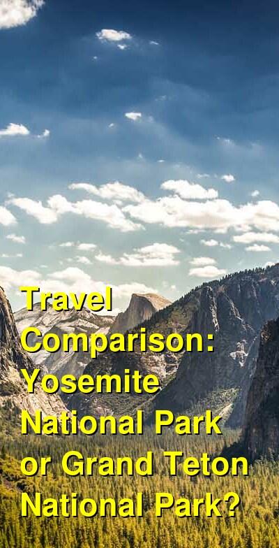 Yosemite National Park vs. Grand Teton National Park Travel Comparison