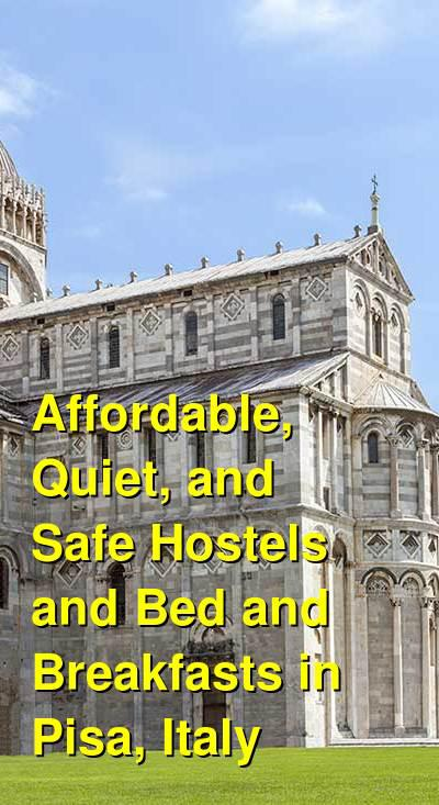 Affordable, Quiet, and Safe Hostels and Bed and Breakfasts in Pisa, Italy | Budget Your Trip