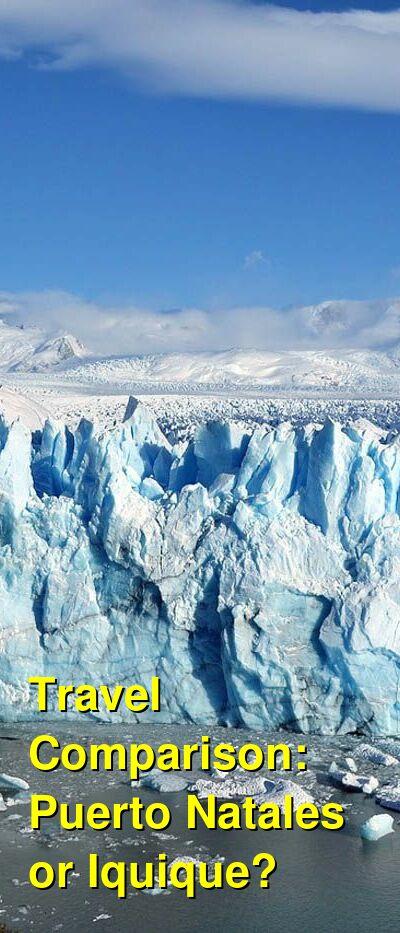 Puerto Natales vs. Iquique Travel Comparison
