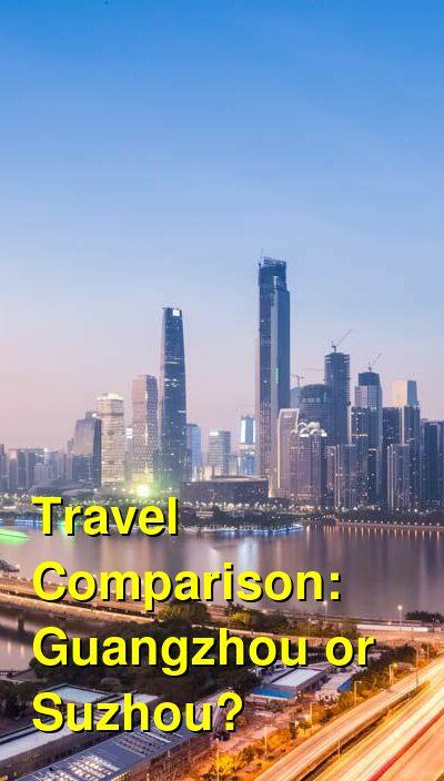 Guangzhou vs. Suzhou Travel Comparison
