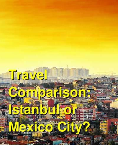 Istanbul vs. Mexico City Travel Comparison