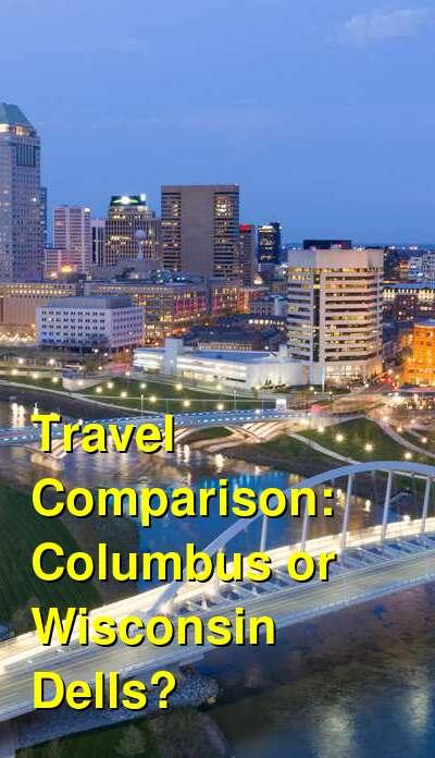 Columbus vs. Wisconsin Dells Travel Comparison