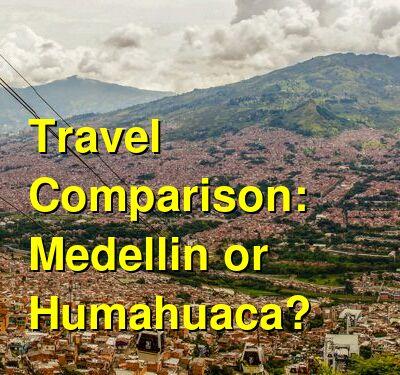 Medellin vs. Humahuaca Travel Comparison