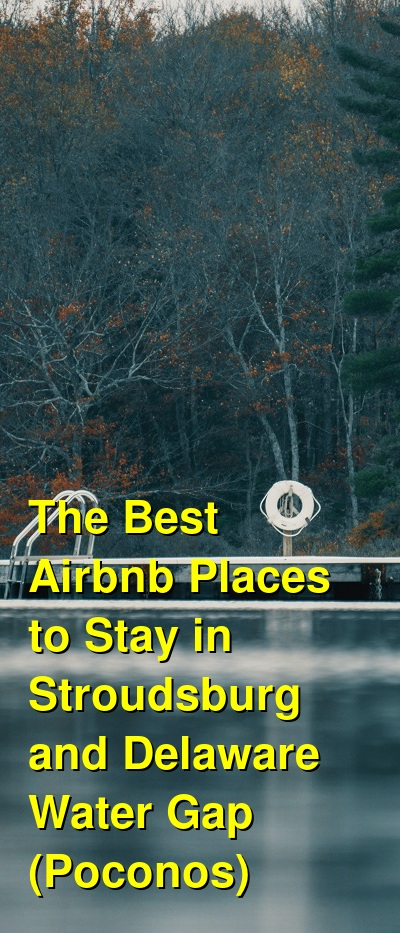 The Best Airbnb Places to Stay in Stroudsburg and Delaware Water Gap (Poconos) | Budget Your Trip