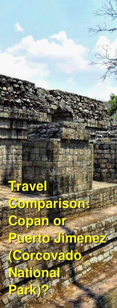 Copan vs. Puerto Jimenez (Corcovado National Park) Travel Comparison