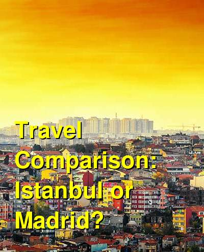Istanbul vs. Madrid Travel Comparison