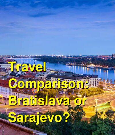 Bratislava vs. Sarajevo Travel Comparison