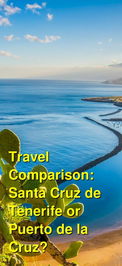 Santa Cruz de Tenerife vs. Puerto de la Cruz Travel Comparison