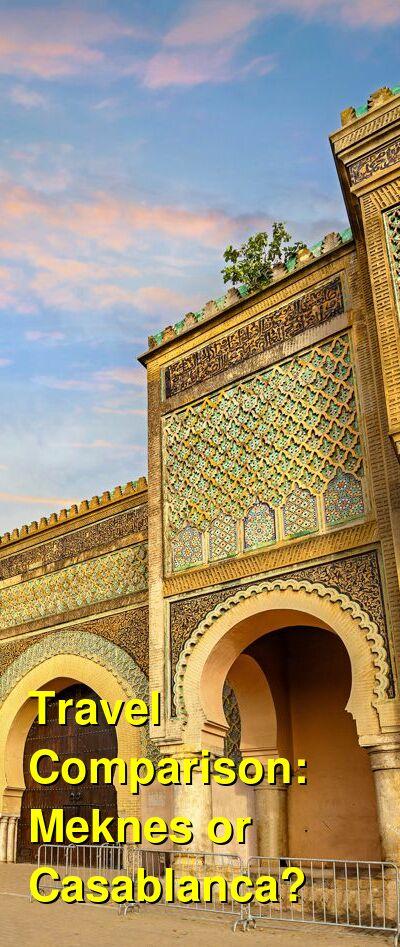 Meknes vs. Casablanca Travel Comparison