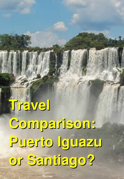 Puerto Iguazu vs. Santiago Travel Comparison