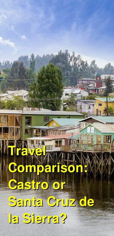 Castro vs. Santa Cruz de la Sierra Travel Comparison