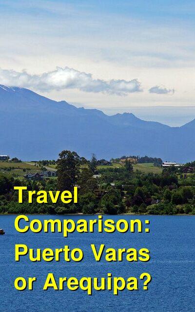 Puerto Varas vs. Arequipa Travel Comparison