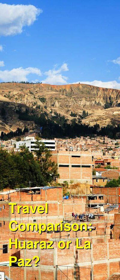 Huaraz vs. La Paz Travel Comparison