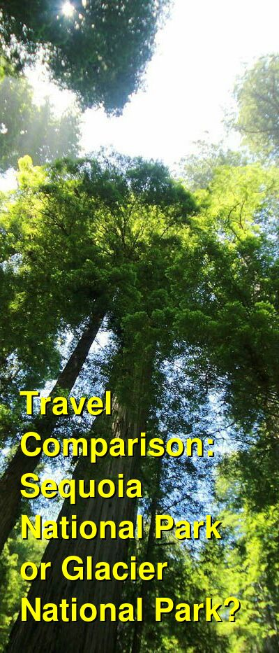 Sequoia National Park vs. Glacier National Park Travel Comparison