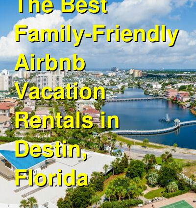 The 14 Best Family-Friendly Airbnb Vacation Rentals in Destin, Florida (March 2021) | Budget Your Trip