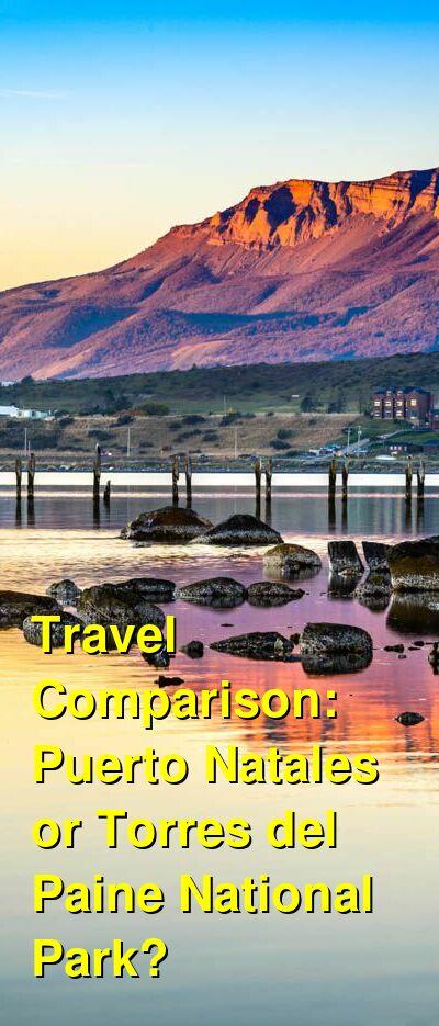 Puerto Natales vs. Torres del Paine National Park Travel Comparison