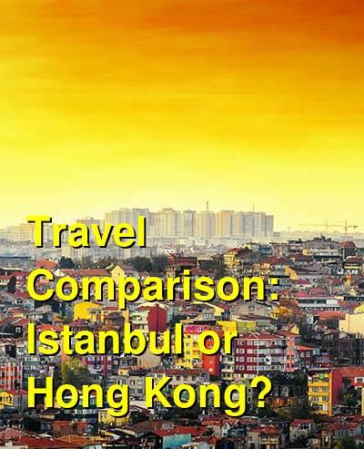 Istanbul vs. Hong Kong Travel Comparison