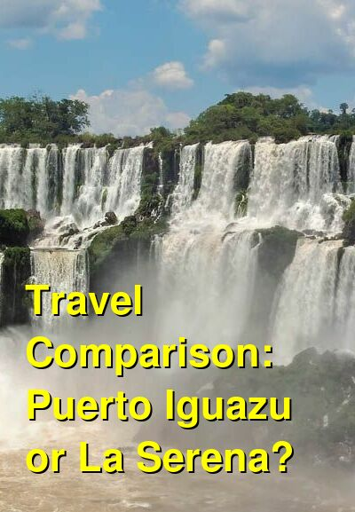 Puerto Iguazu vs. La Serena Travel Comparison