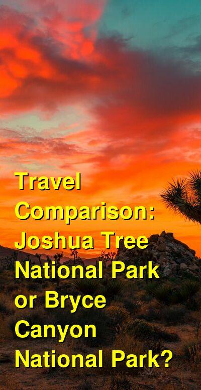 Joshua Tree National Park vs. Bryce Canyon National Park Travel Comparison