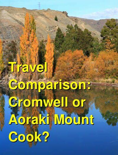 Cromwell vs. Aoraki Mount Cook Travel Comparison