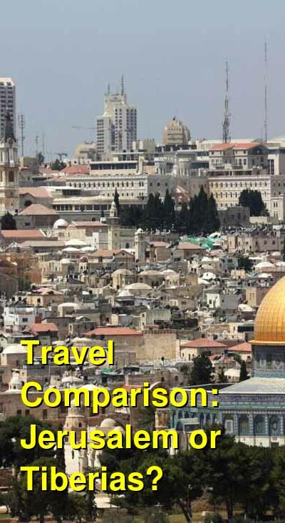 Jerusalem vs. Tiberias Travel Comparison