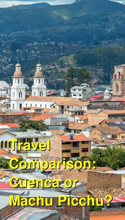 Cuenca vs. Machu Picchu Travel Comparison