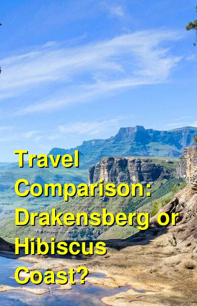 Drakensberg vs. Hibiscus Coast Travel Comparison