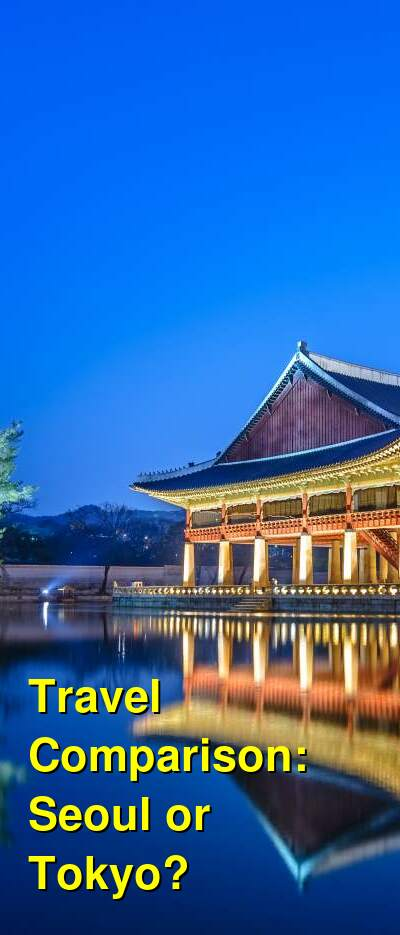 Seoul vs. Tokyo Travel Comparison