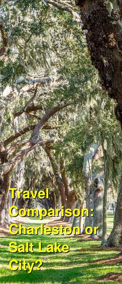 Charleston vs. Salt Lake City Travel Comparison