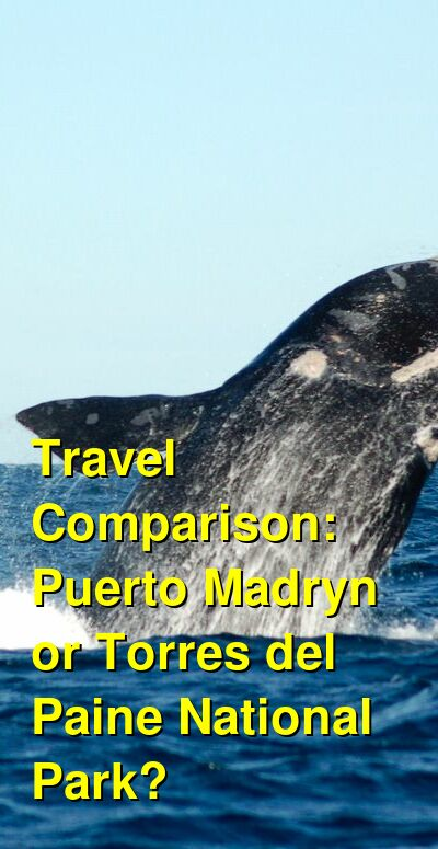 Puerto Madryn vs. Torres del Paine National Park Travel Comparison