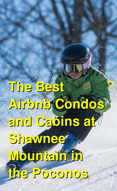 The Best Airbnb Condos and Cabins at Shawnee Mountain in the Poconos | Budget Your Trip