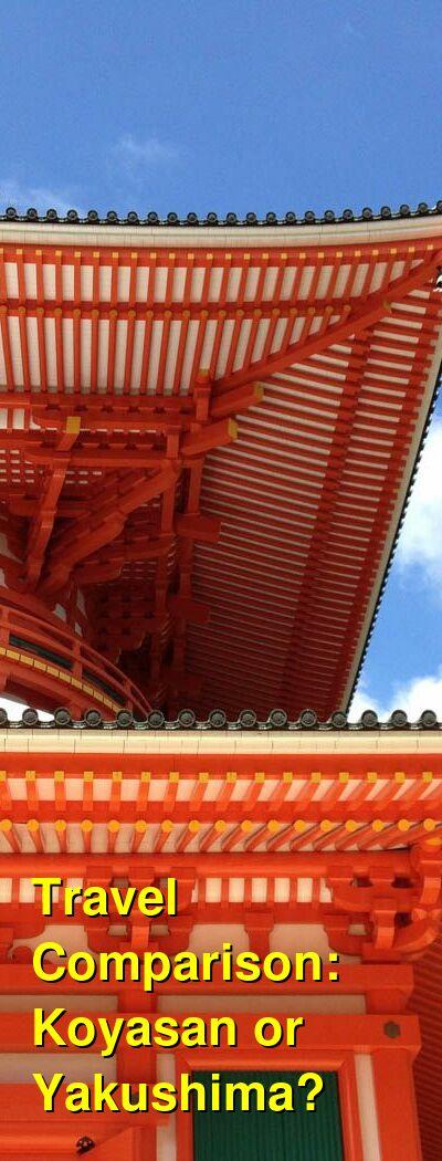 Koyasan vs. Yakushima Travel Comparison