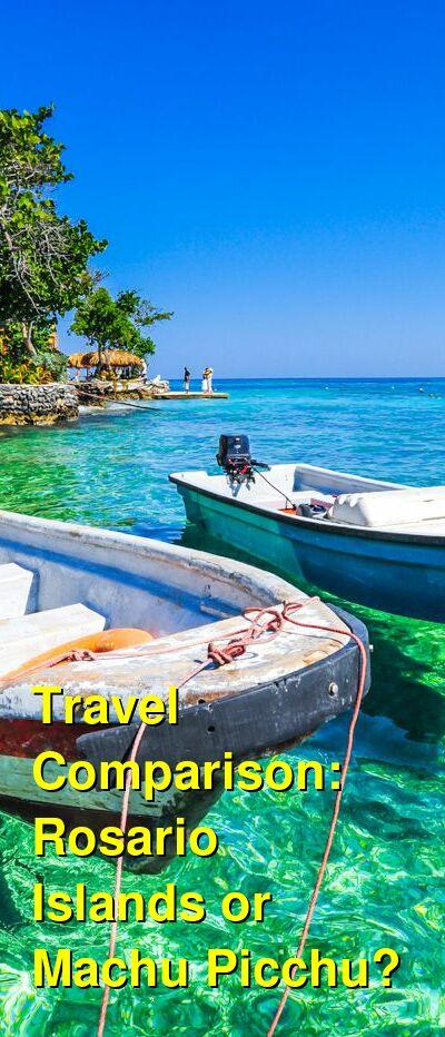 Rosario Islands vs. Machu Picchu Travel Comparison
