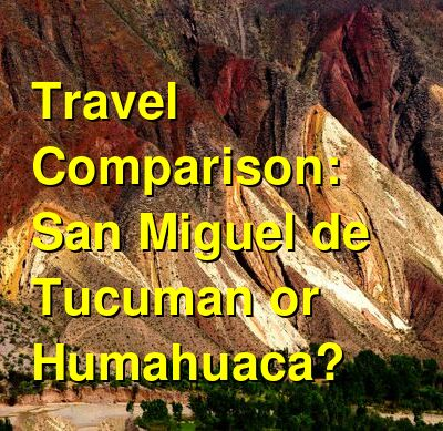 San Miguel de Tucuman vs. Humahuaca Travel Comparison