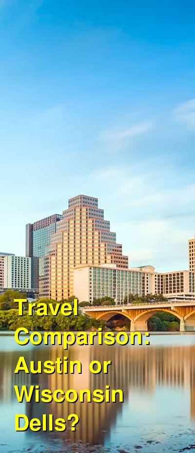Austin vs. Wisconsin Dells Travel Comparison