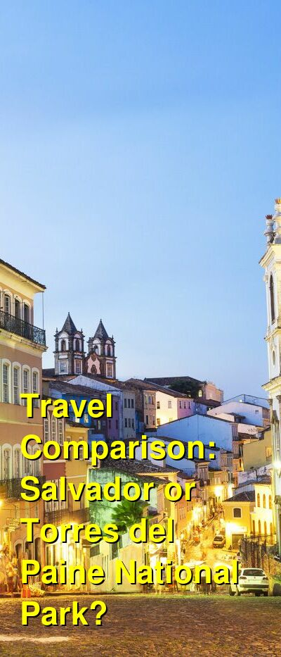 Salvador vs. Torres del Paine National Park Travel Comparison
